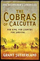 The Cobras of Calcutta: The Decipherer's Chronicles