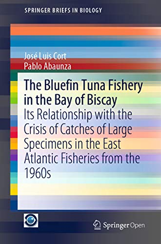 The Bluefin Tuna Fishery in the Bay of Biscay: Its Relationship with the Crisis of Catches of Large Specimens in the East Atlantic Fisheries from the 1960s ... in Biology) (English Edition)