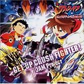 GET UP CRUSH FIGHTER! - 劇場版『激闘!クラッシュギアターボ カイザバーンの挑戦!』挿入歌