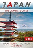Japan: The Complete Guide (2018) - Local Secrets, Tips, Tricks and More (English Edition)