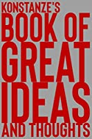 Konstanze's Book of Great Ideas and Thoughts: 150 Page Dotted Grid and individually numbered page Notebook with Colour Softcover design. Book format:  6 x 9 in