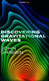 Discovering Gravitational Waves (Kindle Single) (English Edition)