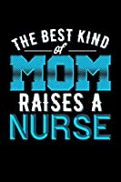 The Best Kind Of Mom Raises A Nurse: Blank Lined Journal For Moms Of Nurses, Black Cover