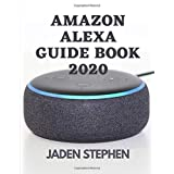 AMAZON ALEXA GUIDE BOOK 2020: A guidebook to take charge of your Amazon Alexa Speakers with actual screen shots to assist eve