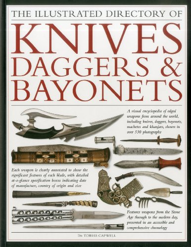 The Illustrated Directory of Knives, Daggers & Bayonets: A Visual Encyclopedia of Edged Weapons from Around the World, Including Knives, Daggers, Bayonets, Machetes and Khanjars, With over 530 Photographs