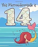 This Mermaidemoiselle is 14: Funny 14th Birthday Ocean Mermaid Blank Journal Notebook, Lined Paper 8x10, Cute Undersea Theme