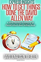Express Insights: How to Get Things Done -the David Allen Way: a Time Saving Summary of David Allen's Best Selling Book