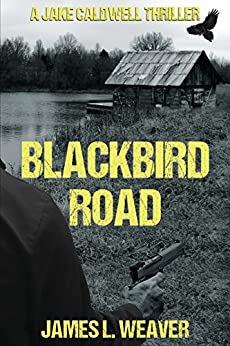 BLACKBIRD ROAD: A GRITTY HARD-HITTING THRILLER SERIES (JAKE CALDWELL Book 3) by [Weaver, James L.]