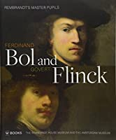 Ferdinand Bol and Govert Flinck: Rembrandt's Master Pupils