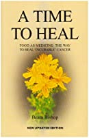 A Time to Heal: Teaching the Whole Body to Beat Incurable Cancer