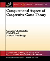 Computational Aspects of Cooperative Game Theory (Synthesis Lectures on Artificial Intelligence and Machine Le)