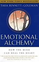 Emotional Alchemy: How the Mind Can Heal the Heart by Tara Bennett-Goleman (Jan 22 2002) [並行輸入品]