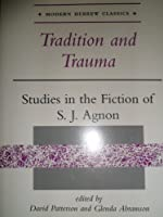 Tradition And Trauma: Studies In The Fiction Of S. J. Agnon (Modern Hebrew Classics)