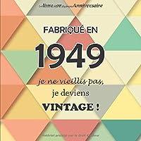 Le livre d'or de mon anniversaire, Fabriqué en 1949 Je ne vieillis pas, je deviens Vintage !: Joyeux anniversaire 70 ans, 26 pages, Format carré 21,59 x 21,59 cm