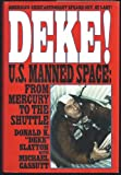 Deke!: U.S. Manned Space : From Mercury to the Shuttle