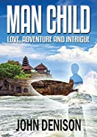 Man Child: Love, Adventure and Intrigue