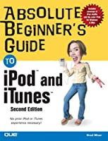 Absolute Beginner's Guide to iPod and iTunes (2nd Edition)