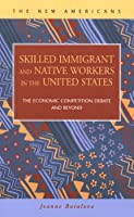Skilled Immigrants And Native Workers in the United States: The Economic Competition Debate And Beyond (Criminal Justice)
