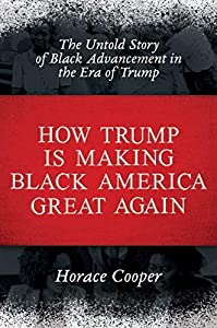 How Trump is Making Black America Great Again: The Untold Story of Black Advancement in the Era of Trump (English Edition)