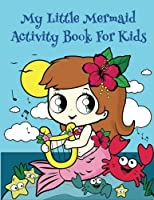 My Little Mermaid Activity Book for Kids: : Fun Mermaid Activities for Kids. Coloring Pages, Color by Number, Count the Number, Trace Number and Letters and More. (Activity Book for Kids Ages 3-5)