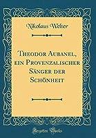 Theodor Aubanel, Ein Provenzalischer Saenger Der Schoenheit (Classic Reprint)