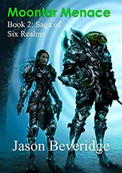 Moontar Menace: Handed the poison chalice, she must solve a mystery and win a war (Saga of the Six Realms Book 2) by [Beveridge, Jason]