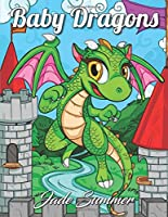 Baby Dragons: An Adult Coloring Book with Adorable Dragon Babies, Cute Fantasy Creatures, and Hilarious Cartoon Scenes for Relaxation