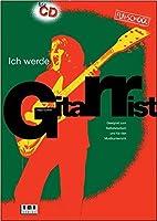 Ich werde Gitarrist! Mit CD: Geeignet zum Selbststudium und fuer den Musikunterricht