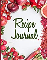 Recipe Journal: Large, Blank Kitchen Cookbook Companion For Passionate Cooks and Chefs