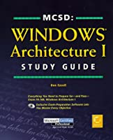 McSd: Windows Architecture I Study Guide (MCSD training guide)