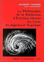 La Philosophie De La Medecine D'extreme-Orient: Le Livre Du Jugement Supreme (Collection G. Oshawa - Sakurazawa)