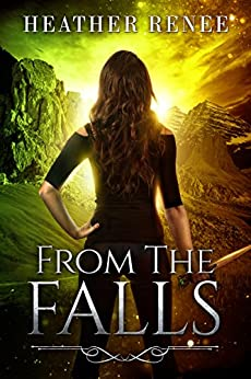 From The Falls (The Falls Trilogy Book 2) by [Renee, Heather]