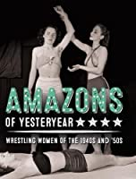 Amazons of Yesteryear: Wrestling Women of the 1940s and '50s (Stephen Glass Collection)