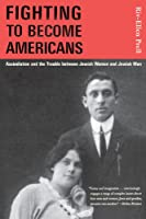 Fighting to Become Americans: Assimilation and the Trouble between Jewish Women and Jewish Men