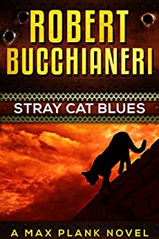 Stray Cat Blues: A Mystery Crime Thriller (Max Plank Mystery Series Book 1) by [Bucchianeri, Robert]