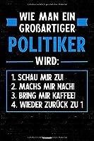 Wie man ein grossartiger Politiker wird: Notizbuch: Politiker Journal DIN A5 liniert 120 Seiten Geschenk