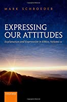Expressing Our Attitudes: Explanation and Expression in Ethics