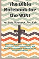 The Bible Notebook for the Win!: Bible Study Note Taker That Keeps Your Personal Devotions Corresponding with Your Church Bible Study Ministries and the Vision of Your Pastor