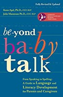 Beyond Baby Talk: From Speaking to Spelling: A Guide to Language and Literacy Development for Parents and Caregivers