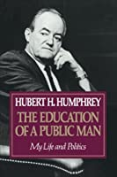 The Education of a Public Man: My Life and Politics