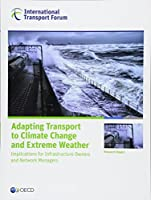 Adapting Transport to Climate Change and Extreme Weather: Implications for Infrastructure Owners and Network Managers (ITF research report)