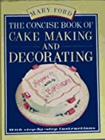 The Concise Book of Cake Making and Decorating