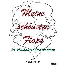 Meine schönsten Flops: 51 Amüsier-Geschichten (German Edition)