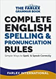 Complete English Spelling and Pronunciation Rules: Simple Ways to Spell and Speak Correctly (The Farlex Grammar Book Book 3) (English Edition)