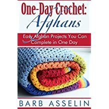 One-Day Crochet: Afghans: Easy Afghan Projects You Can Complete in One Day (One-Day Easy Crochet Book 1)