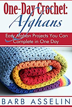 One-Day Crochet: Afghans: Easy Afghan Projects You Can Complete in One Day (One-Day Easy Crochet Book 1) by [Asselin, Barb]
