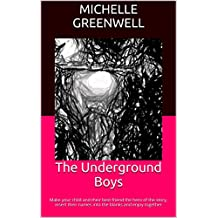 The Underground Boys: Make your child and their best friend the hero of the story, insert their names into the blanks and enjoy together (Make me the hero series Book 1)