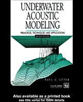 Underwater Acoustic Modeling: Principles, techniques and applications, Second Edition