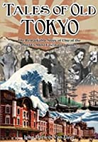 Tales of Old Tokyo: The Remarkable Story of One of the World's Most Fascinating Cities