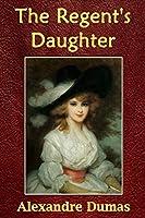 The Regent's Daughter (Illustrated)